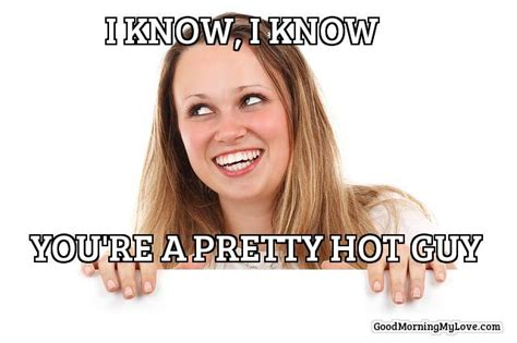 Flirty Memes For Him - 32 good morning memes for her him friends funny beautiful