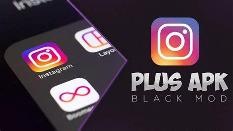 instagram mod apk instagram plus apk black mod link mod 2017