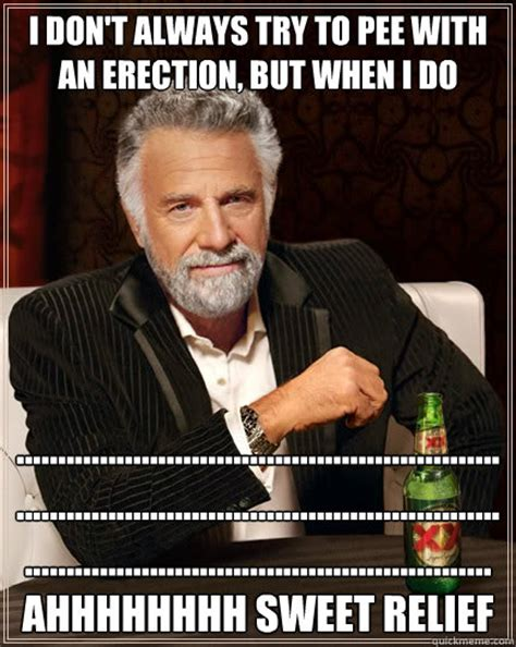 Relief Meme - i don t always try to pee with an erection but when i do