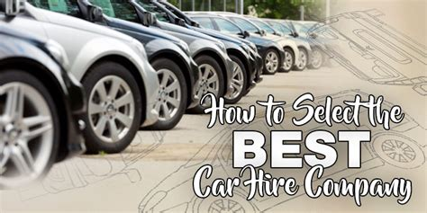 best car hire company how to select the best car hire company maks car rental