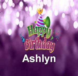 happy birthday ashlyn happy birthday