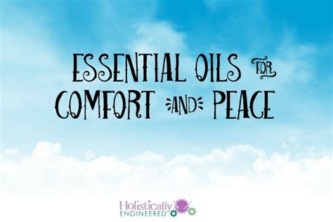 comfort peace 5 essential oils for comfort and peace holistically