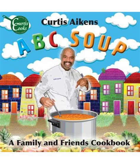 Friend And Family Cookbook abc soup a family and friends cookbook buy abc soup a