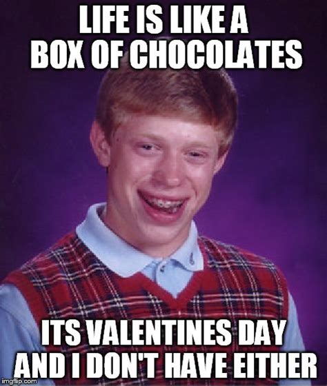 Life Is Like A Box Of Chocolates Meme - bad luck valentines imgflip