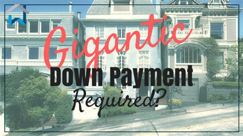 is a down payment required when buying a house gigantic down payment required heather wright associates