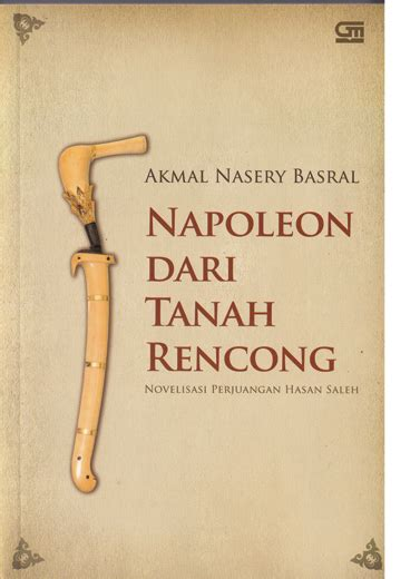 Napoleon Dari Tanah Rencong Novelisasi Perjuangan Hasan Saleh Akmal napoleon dari tanah rencong