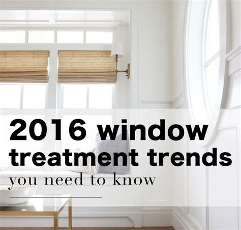 window treatment trends 2016 the 2016 window treatment trends you need to know blinds