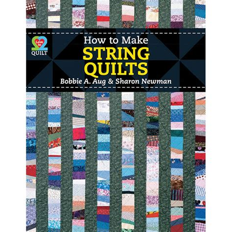 How To Build An American Quilt by American Quilter S Society How To Make String Quilts