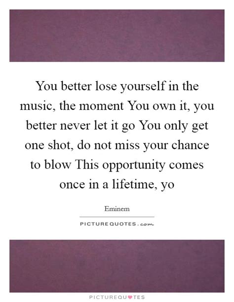 you better never let it go eminem losing yourself quotes sayings losing yourself picture