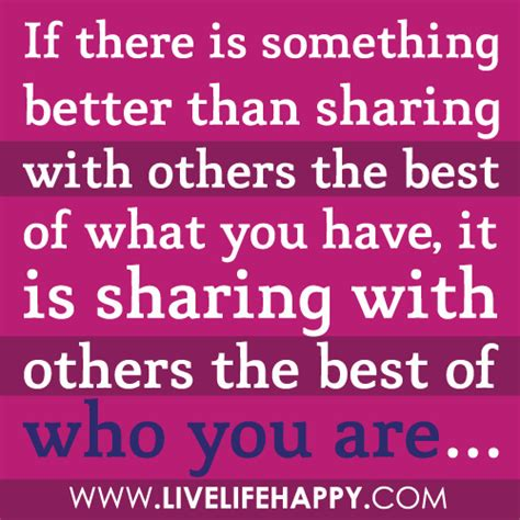 share with others if there is something better than sharing with others the