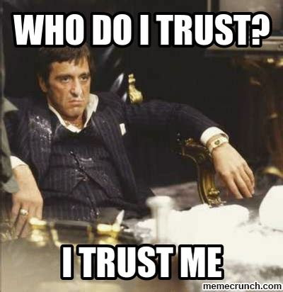 Scarface Memes - who do i trust