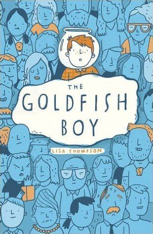 children s fiction the goldfish boy by lisa thompson jera s jamboree