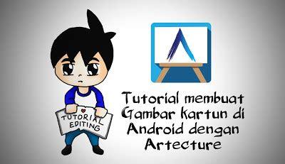 tutorial edit video di android cara membuat karakter kartun di android dengan artecture
