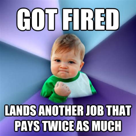 Fired Meme - first day at work meme pictures to pin on pinterest