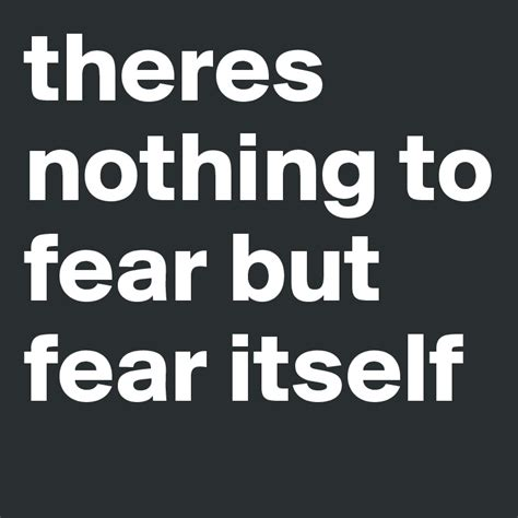 Nothing To Fear theres nothing to fear but fear itself post by irishgirl18 on boldomatic