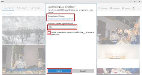 importar imagenes y videos windows 10 como transferir fotos y videos de tu iphone a tu ordenador