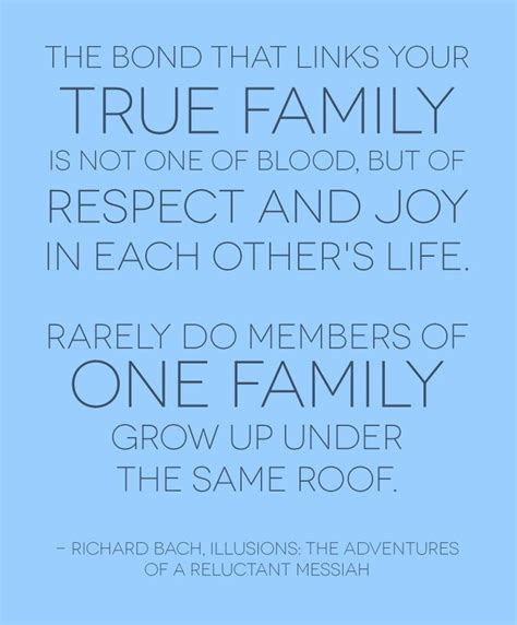 the bond that links your true family is not one of blood but of respect and joy in each other s the bond that links your true family is not one of by richard bach like success
