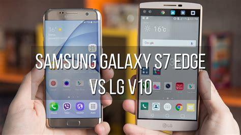 V Samsung S7 Edge Samsung Galaxy S7 Edge Vs Lg V10