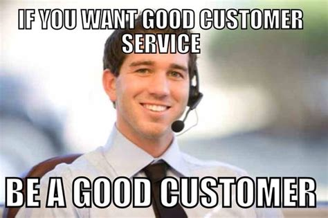 Customer Service Meme - 15 awful things customer service workers know to be true