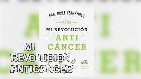 mi revolucion anticancer barcelonautes mi revoluci 211 n anticancer dra odile fern 193 ndez youtube