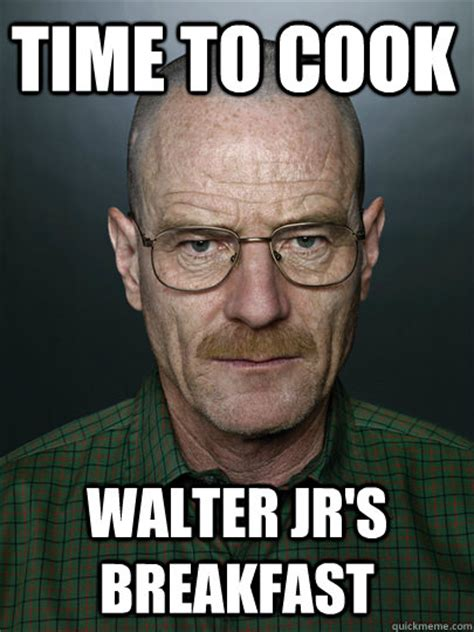 Walt Jr Breakfast Meme - time to cook walter jr s breakfast advice walter white