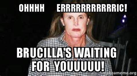 Ohhhh Meme - ohhhh errrrrrrrrrric brucilla s waiting for youuuuu