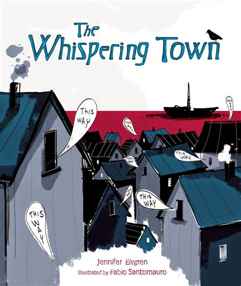 the whispering town by jennifer elvgren illustrated by fabio santomauro bookdragon