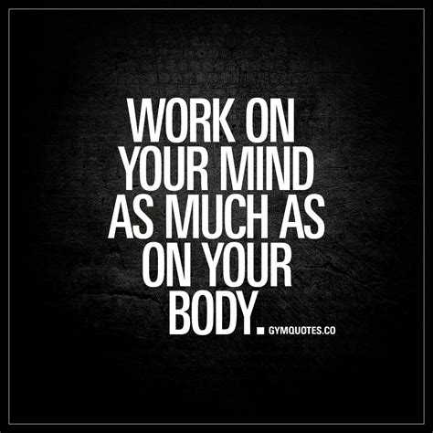 Mind As work on your mind as much as on your the best