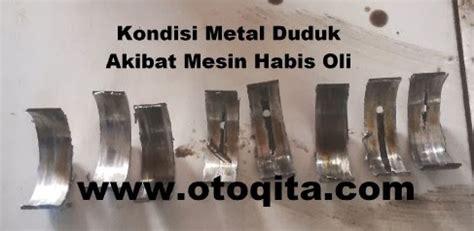 Metal Duduk Metal Jalan akibat yang akan terjadi jika oli mesin habis atau kering