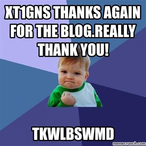 Blog Meme - xt1gns thanks again for the blog really thank you