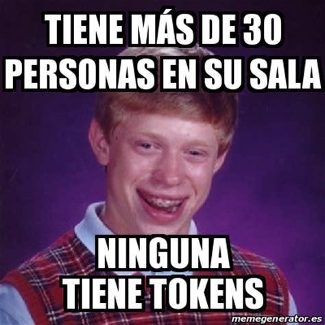 Tokens Tokens Everywhere Everywhere Meme Generator - meme bad luck brian tiene m 225 s de 30 personas en su sala
