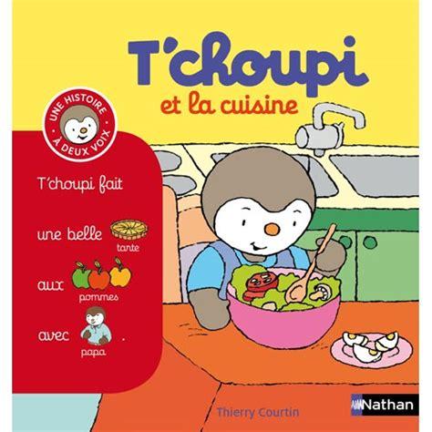 livre cuisine pour enfant livre t choupi et la cuisine pour enfant de 2 ans 224 4 ans