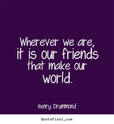 quotes about friendship wherever we are it is our