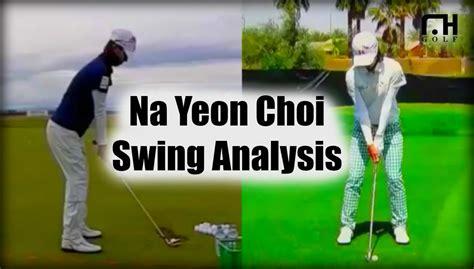na yeon choi golf swing na yeon choi swing review youtube