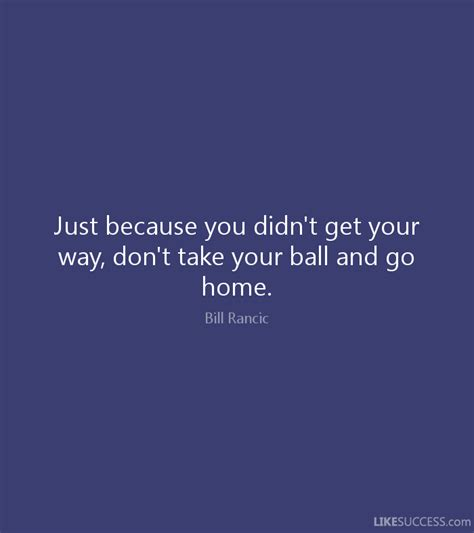 just because you didn t get your way do by bill rancic