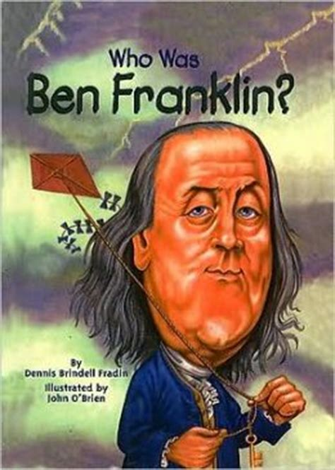 a picture book of benjamin franklin who was ben franklin by dennis brindell fradin