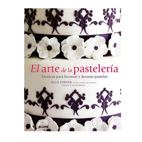 libro repostera estilismo y fotografa libro el arte de la pasteleria