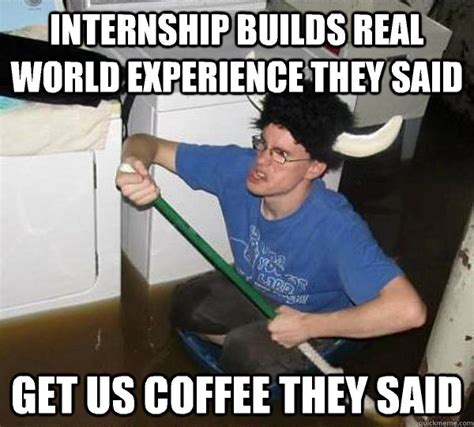 Intern Meme - the reality behind unpaid college internships ed the