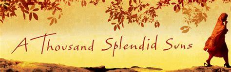 10 lovely photos of a thousand splendid suns quotes with review a thousand splendid suns premieres at a c t