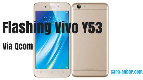 Vivo Y53 Bisa cara mudah flash vivo y53 via qcomdloader tool