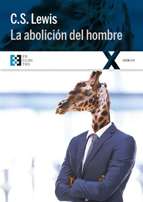 libro la abolicin del hombre la abolici 243 n del hombre ediciones encuentro
