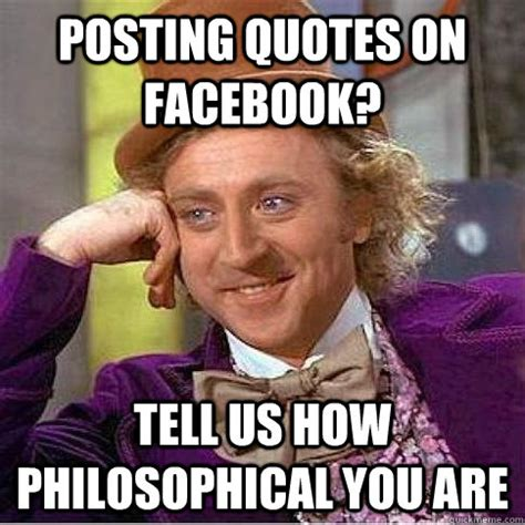 Philosophical Memes - posting quotes on facebook tell us how philosophical you