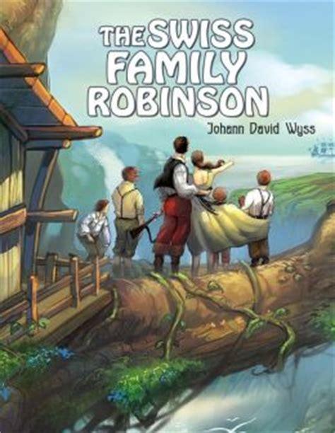 the swiss family robinson b00166yc9w the swiss family robinson by johann david wyss 9781494355517 paperback barnes noble