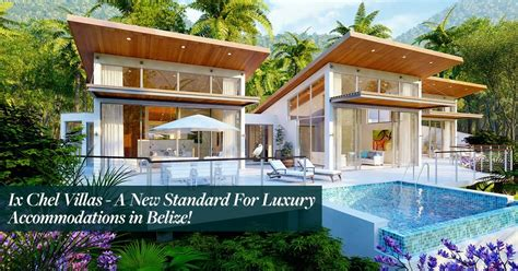 Luxury Homes In Belize The Ix Chel Villas At Chaa Creek Raising The Bar For Belize