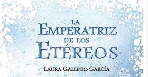 leer la emperatriz de los etereos libro e pdf para descargar rese 241 a la emperatriz de los et 233 reos laura gallego libros con az 250 car