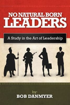 born leader definition no natural born leaders a study in the art of leadership