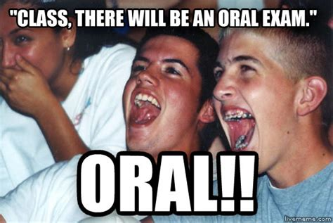 Oral Memes - livememe com immature high schoolers