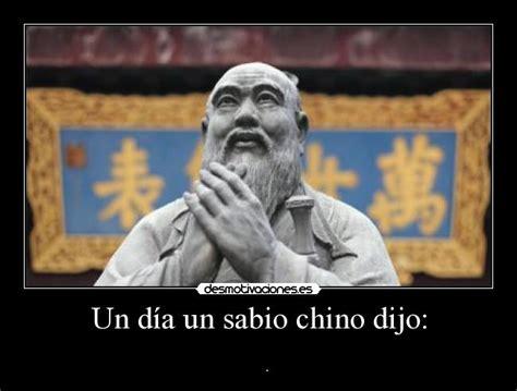 imagenes de un sabio chino dijo un d 237 a un sabio chino dijo desmotivaciones