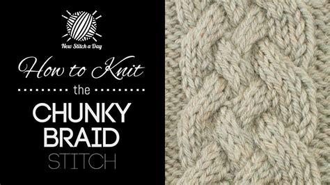 how to knit braid chunky braid cable knitting stitch new stitch a day