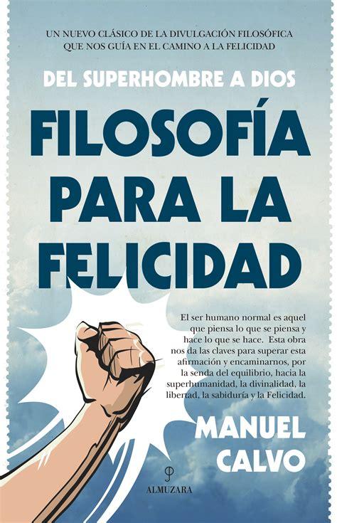 libro filosofia para mentes inquietas filosof 205 a para la felicidad calvo jim 201 nez manuel isbn 9788416392810 compra el libro